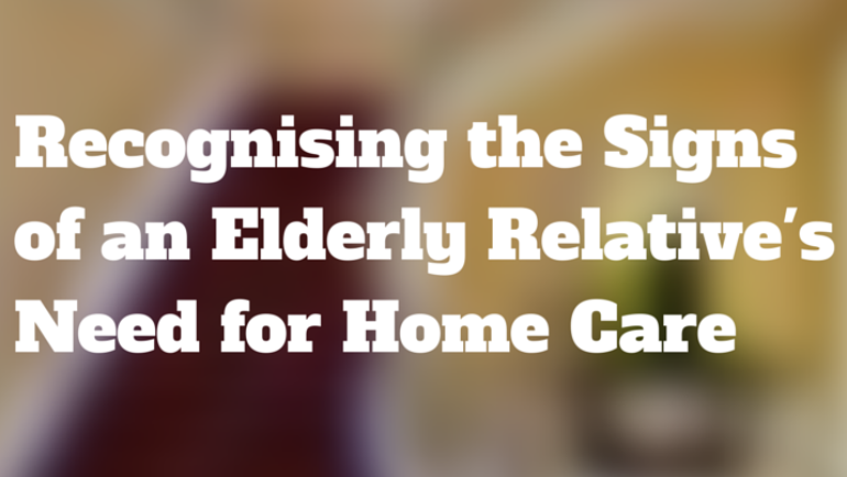 Recognising the Signs of an Elderly Relative's Need for Home Care