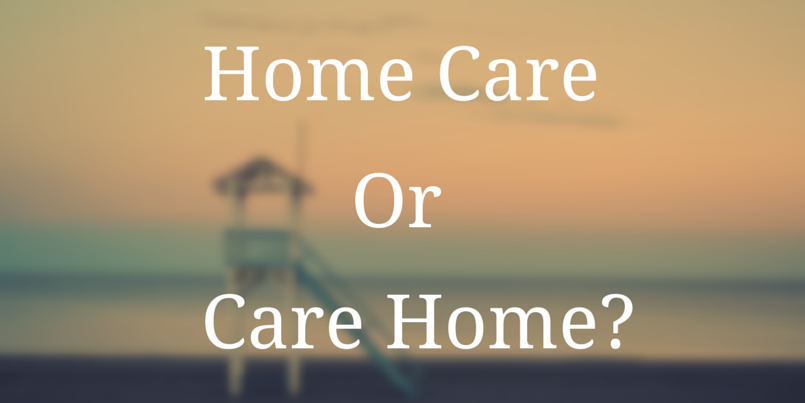 Home care or care home – Making the choice
